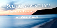 Scenic Adventures:  Stories and Pictures by Aubrieta V. Hope